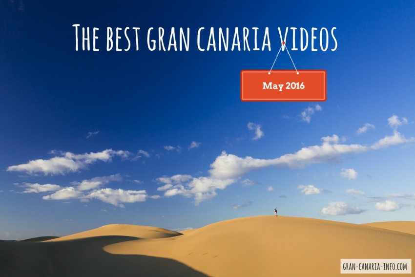 The best Gran Canaria videos released in May 2016